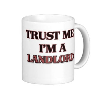Trust me - I am a landlord