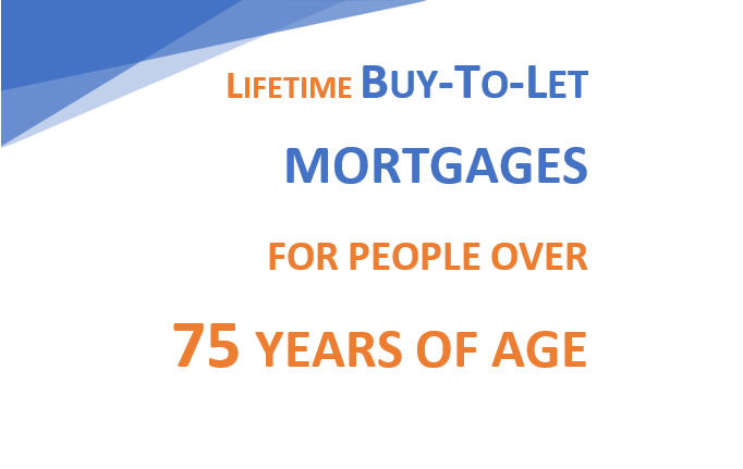 Lifetime BTL Remortages for people over 75 years of age